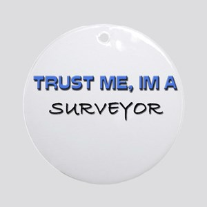 Trust Me I'm a Surveyor Ornament (Round)