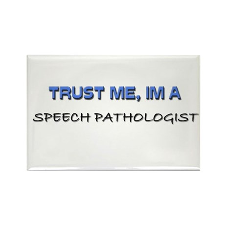 Trust Me I'm a Speech Pathologist Rectangle Magnet