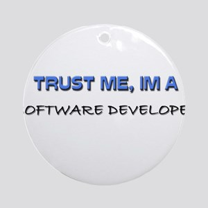 Trust Me I'm a Software Developer Ornament (Round)