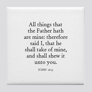 JOHN  16:15 Tile Coaster