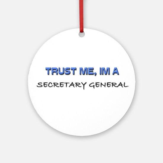 Trust Me I'm a Secretary General Ornament (Round)