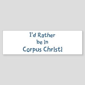 Rather be in Corpus Christi Bumper Sticker