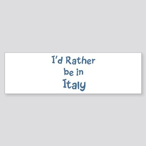 Rather be in Italy Bumper Sticker