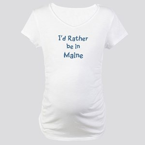 Rather be in Maine Maternity T-Shirt