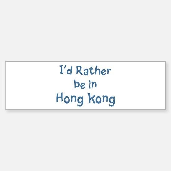 Rather be in Hong Kong Bumper Bumper Bumper Sticker