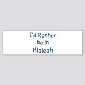 Hialeah bumper stickers cafepress rather be in hialeah bumper sticker reheart Choice Image