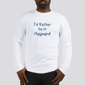 Rather be in Hayward Long Sleeve T-Shirt