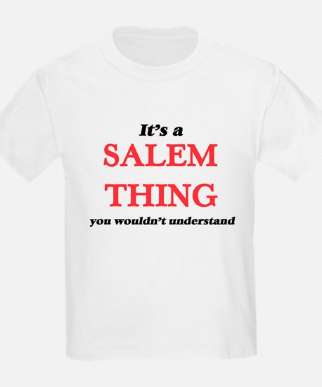 It's a Salem Oregon thing, you wouldn& T-Shirt