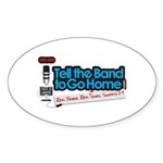 Tell the Band to Go Home Oval Sticker (10 pk)
