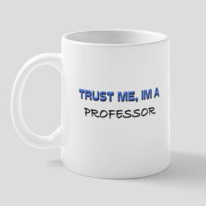Trust Me I'm a Professor Mug