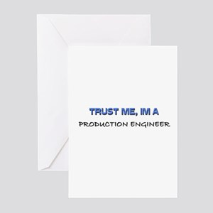 Trust Me I'm a Production Engineer Greeting Cards