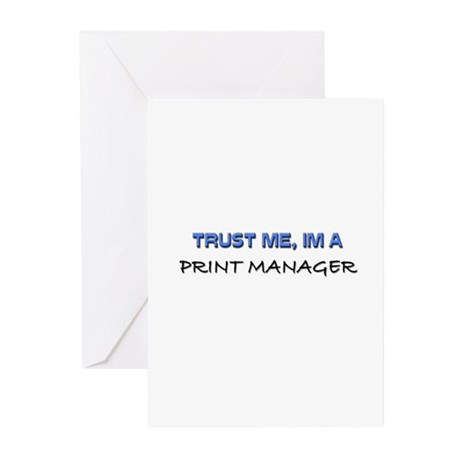 Trust Me I'm a Print Manager Greeting Cards (Pk of