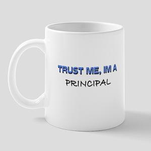Trust Me I'm a Principal Mug