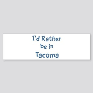 Rather be in Tacoma Bumper Sticker