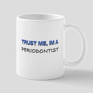 Trust Me I'm a Periodontist Mug
