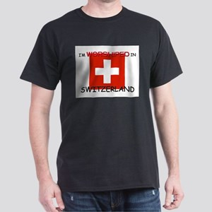 I'm Worshiped In SWITZERLAND Dark T-Shirt