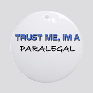 Trust Me I'm a Paralegal Ornament (Round)
