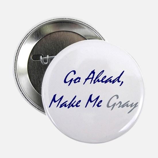 "Make Me Gray 2.25"" Button"