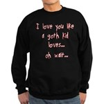 I Love You Like... Sweatshirt (dark)