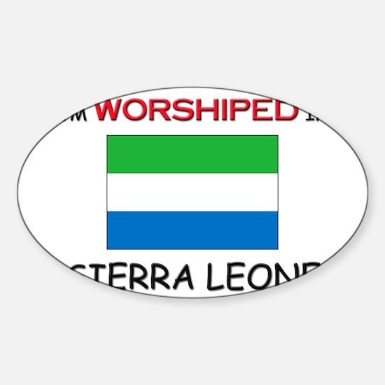I'm Worshiped In SIERRA LEONE Oval Decal