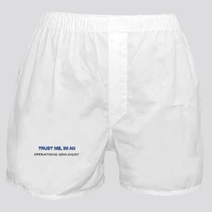 Trust Me I'm an Operations Geologist Boxer Shorts
