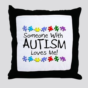 Someone With Autism Loves Me Throw Pillow