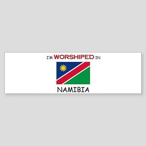 I'm Worshiped In NAMIBIA Bumper Sticker