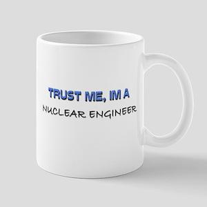 Trust Me I'm a Nuclear Engineer Mug