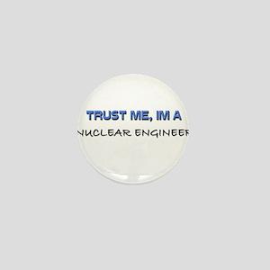 Trust Me I'm a Nuclear Engineer Mini Button