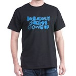 Dads Against Daughters Growing Up Dark T-Shirt