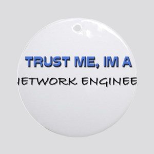 Trust Me I'm a Network Engineer Ornament (Round)