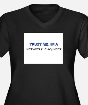 Trust Me I'm a Network Engineer Women's Plus Size