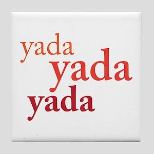 """""""Yada Yada Yada"""" Tile Coaster"""