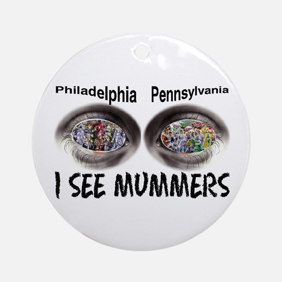 i see mummers 1 Ornament (Round)
