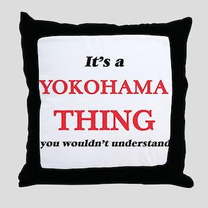 It's a Yokohama Japan thing, you Throw Pillow