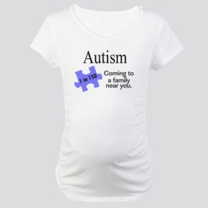 Autism, Coming To A Family Near You Maternity T-Sh