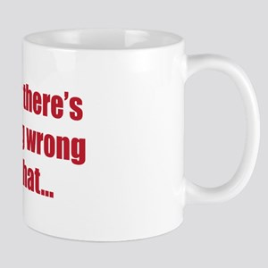 """Nothing Wrong With That"" Mug"