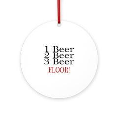 1 Beer 2 Beer 3 Beer FLOOR Ornament (Round)
