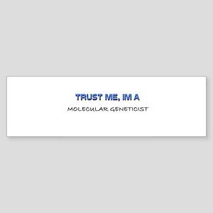 Trust Me I'm a Molecular Geneticist Sticker (Bumpe