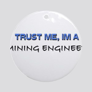 Trust Me I'm a Mining Engineer Ornament (Round)