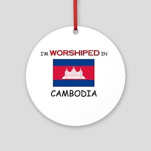 I'm Worshiped In CAMBODIA Ornament (Round)