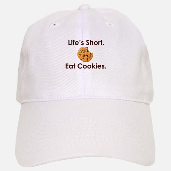 Life's Short. Eat Cookies. Baseball Baseball Cap