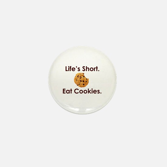 Life's Short. Eat Cookies. Mini Button