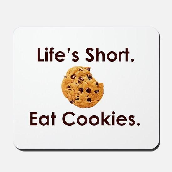 Life's Short. Eat Cookies. Mousepad