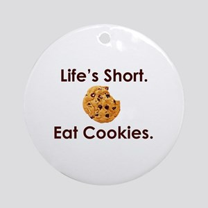 Life's Short. Eat Cookies. Ornament (Round)