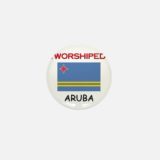 I'm Worshiped In ARUBA Mini Button