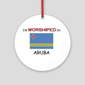 I'm Worshiped In ARUBA Ornament (Round)
