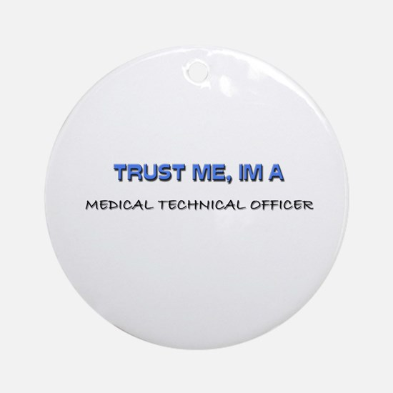 Trust Me I'm a Medical Technical Officer Ornament