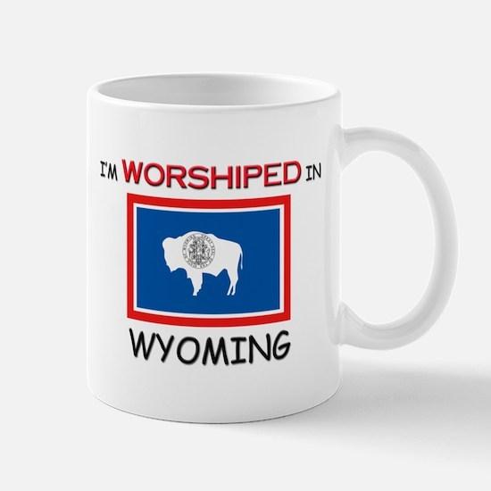 I'm Worshiped In WYOMING Mug