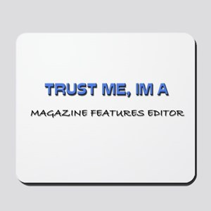 Trust Me I'm a Magazine Features Editor Mousepad